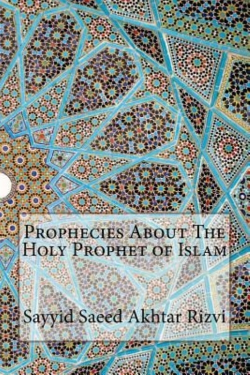 Prophecies About The Holy Prophet of Islam